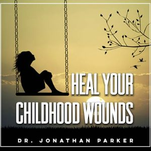Heal Your Childhood Wounds