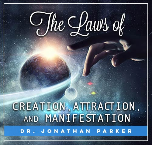 The Laws of Creation, Attraction, and Manifestation